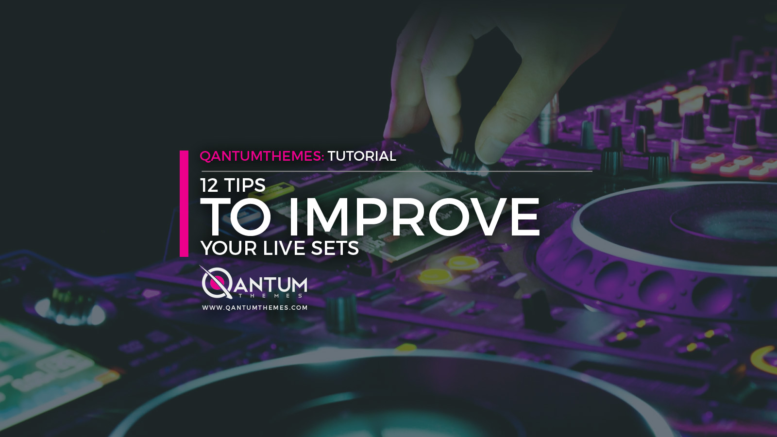 12 Tips To Improve Your Live Sets